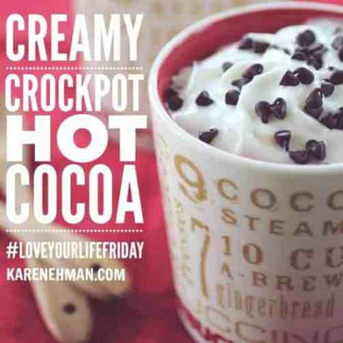Creamy crock pot hot cocoa on #LoveYourLifeFriday at karenehman.com