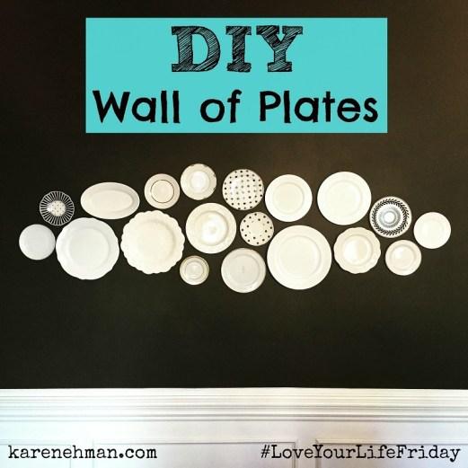 #DIY Wall of Plates on #LoveYourLifeFriday at karenehman.com