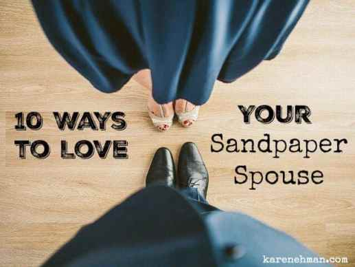 FREE PDF! 10 Ways to Love Your Sandpaper Spouse from karenehman.com