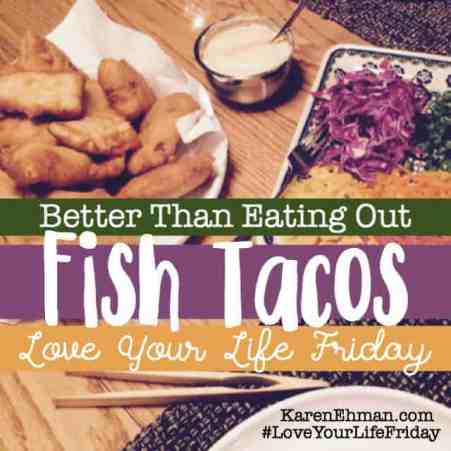 Better Than Eating Out Fish Tacos From Denise Roberts for Love Your Life Friday at KarenEhman.com