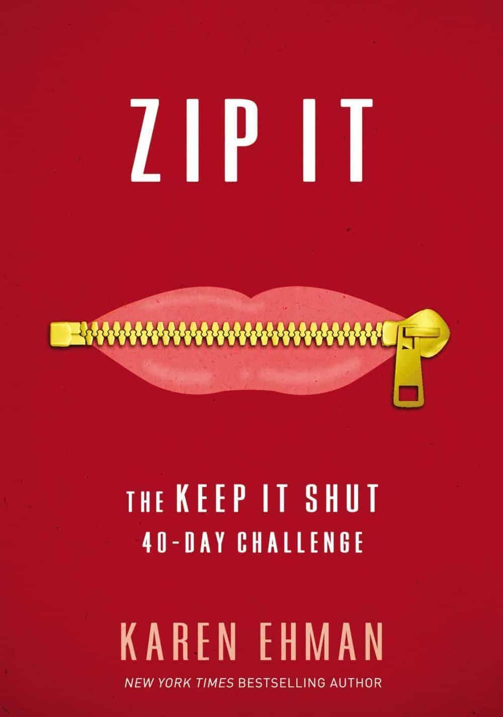 Announcing Zip It! the Keep It Shut 40 Day Challenge from New York TImes bestselling author Karen Ehman