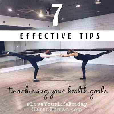 7 Effective Tips to Achieving Your Health Goals by Summer Saldana for Love Your Life Friday at karenehman.com.