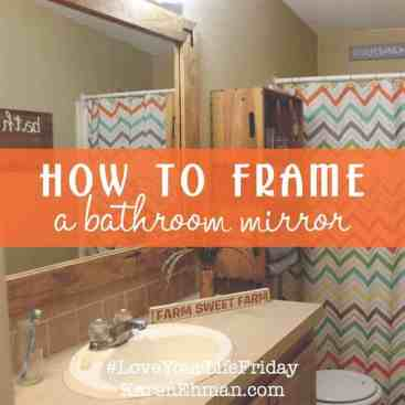 How to Frame a Bathroom Mirror for #LoveYourLifeFriday
