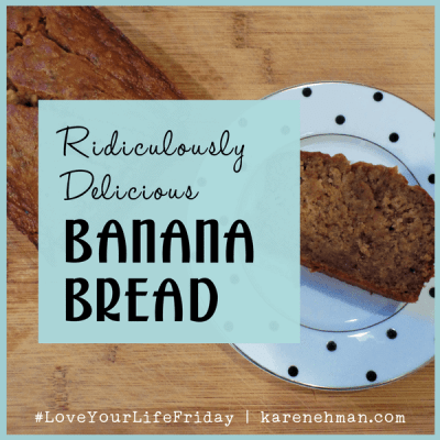 Ridiculously Delicious Banana Bread by Sarah Lundgren for #loveyourlifefriday at karenehman.com.