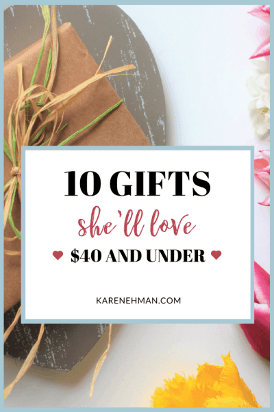10 Gifts She'll Love $40 and under at karenehman.com. Great for Mother's Day, Teacher Appreciation Week, Graduation, Birthdays, Christmas and everyday celebrations.