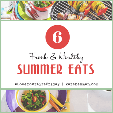 6 Fresh and Healthy Summer Eats for #LoveYourLifeFriday