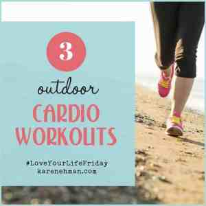 3 Outdoor Cardio Workouts by Clare Smith for Love Your Life Friday at karenehman.com.