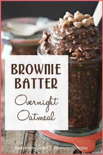 Brownie Batter Overnight Oatmeal is a quick and yummy breakfast for busy mornings. Click here for the recipe by @dashingdish for Love Your Life Friday at karenehman.com.
