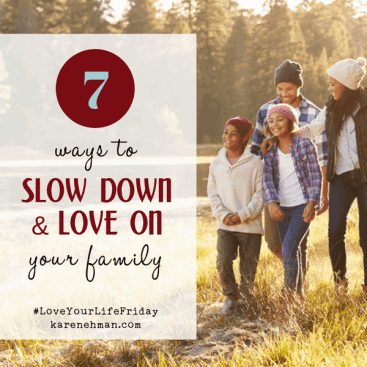 7 Ways to Slow Down and Love On Your Family for #LoveYourLifeFriday