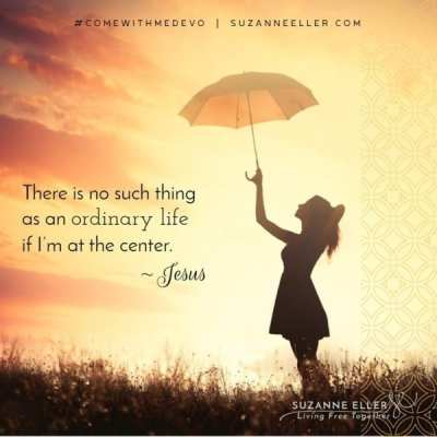 There's no such thing as an ordinary life if Jesus is at the center. Suzie Eller, #ComeWithMeDevo.