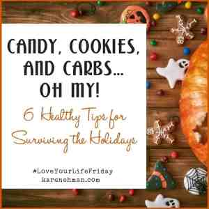 Candy, Cookies and Carbs...oh my! 6 Healthy Tips on Surviving the Holidays by Clare Smith. #LoveYourLifeFriday at karenehman.com.