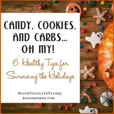 Candy, Cookies and Carbs…oh my! Surviving the Holiday Months for #LoveYourLifeFriday