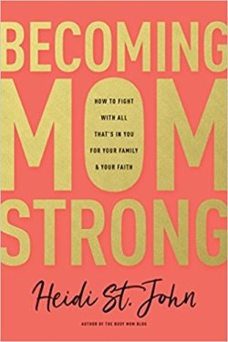 "Becoming MomStrong: How to Fight with All That's in You for Your Family and Your Faith by Heidi St. John. 7 Favorite ""Fireside Reads"" by Karen Ehman."