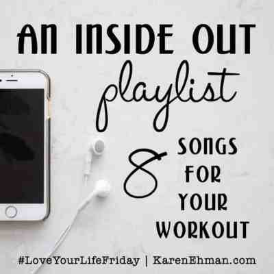 "An ""Inside Out"" Playlist for #LoveYourLifeFriday at karenehman.com. 8 workout songs plus workout suggestions by Clare Smith."
