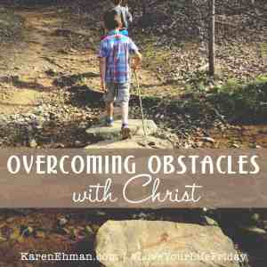 Overcoming Obstacles with Christ by Amanda Wells for #LoveYourLifeFriday at karenehman.com.