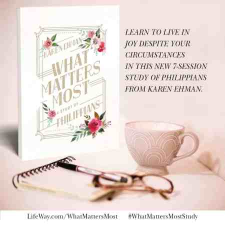 What Matters Most, a study of Philippians from Karen Ehman, for LifeWay.