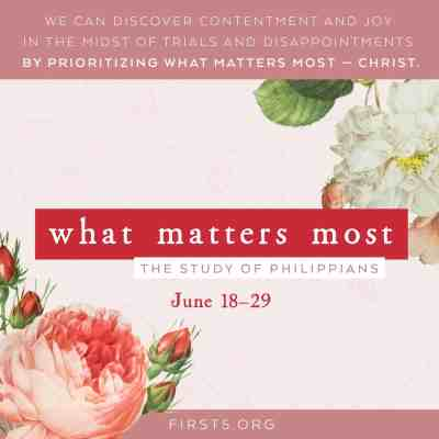 Join us for What Matters Most, a two-week study of Philippians, in the First 5 App at Proverbs 31 Ministries.
