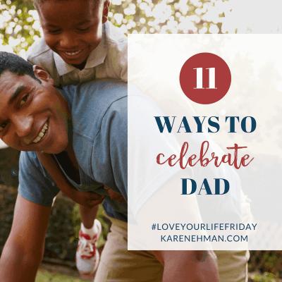 11 Ways to Celebrate Dad for #LoveYourLifeFriday at karenehman.com.