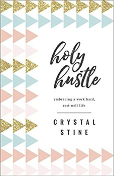 Holy Hustle: Embracing a Work-Hard, Rest-Well Life by Crystal Stine. 1 of 5 books recommended by Karen Ehman for National Book Lovers Day.