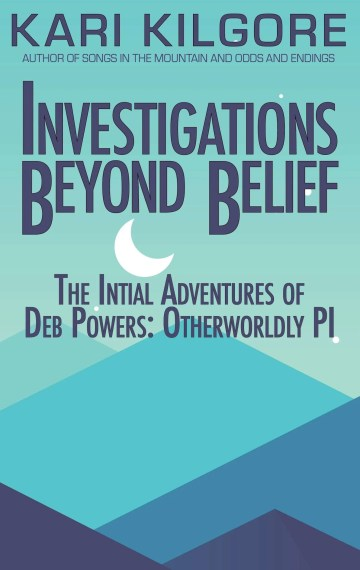 Investigations Beyond Belief: The Initial Adventures of Deb Powers: Otherworldly PI