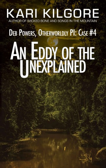An Eddy of the Unexplained: Deb Powers, Otherworldly PI: Case #4