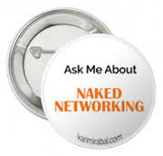Ask Me About Naked Networking Buttons