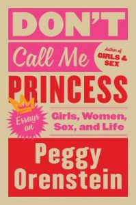 Dont Call Me Princess by Peggy Orenstein