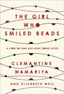 Girl Who Smiled Beads by Clemantine Wamariya