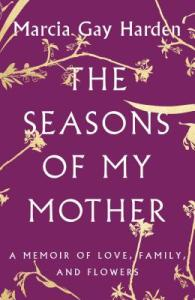 Seasons of My Mother by Marcia Gay Harden