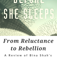 From Reluctance to Rebellion: A Review of Bina Shah's BEFORE SHE SLEEPS