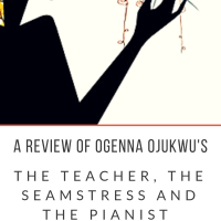 Review of Ogenna Ojukwu's THE TEACHER, THE SEAMSTRESS AND THE PIANIST