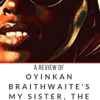 A Review of Oyinkan Braithwaite's MY SISTER, THE SERIAL KILLER