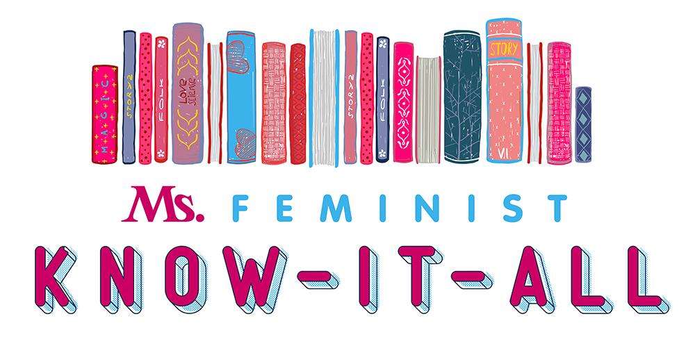 Ms Feminist Know It All column on Ms Magazine