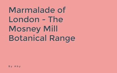 Marmalade of London – The Mosney Mill Botanical Garden Range