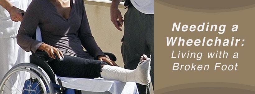 needing wheelchair after broken foot