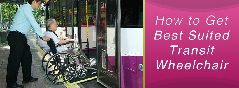 How to Get Best Suited Transit Wheelchair