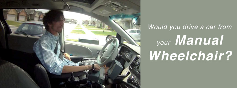 Would you drive a car from your Manual Wheelchair?