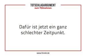 """Totschlagargument """"Schlechter Zeitpunkt"""". Bild: Fonski"""
