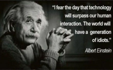 A popular meme. The quote is falsely attributed to Einstein but speaks to our fears of our current technological reality.