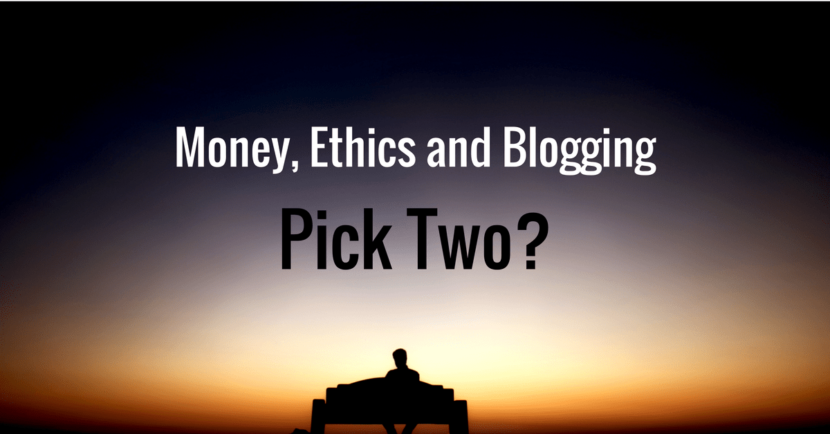 Money, Ethics and Blogging. Pick Two?