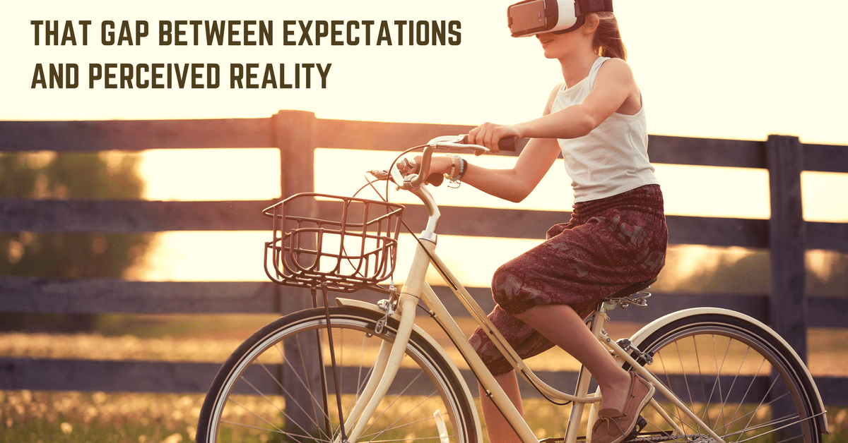 That Gap Between Expectations and Perceived Reality