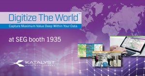 Digitize the World at SEG 2018   Katalyst Data Management