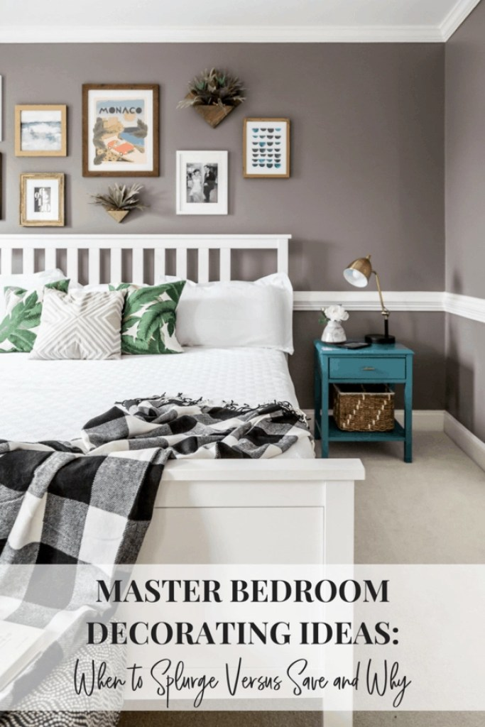 master bedroom decorating ideas When to Splurge Versus Save and Why