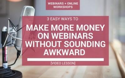 3 Low-Pressure Ways To Make More Sales On Webinars