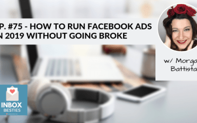 How To Run Facebook Ads In 2019 Without Going Broke w/ Morgan Battista [75]