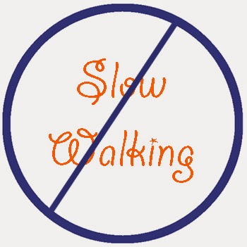 Slow walking is an unnecessary evil.