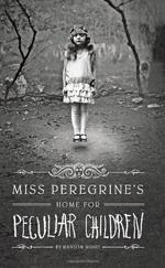 Miss Peregrine's Home for Peculiar Children by Ransom Riggs.