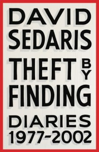 Theft by Finding: Diaries 1977-2002 by David Sedaris.