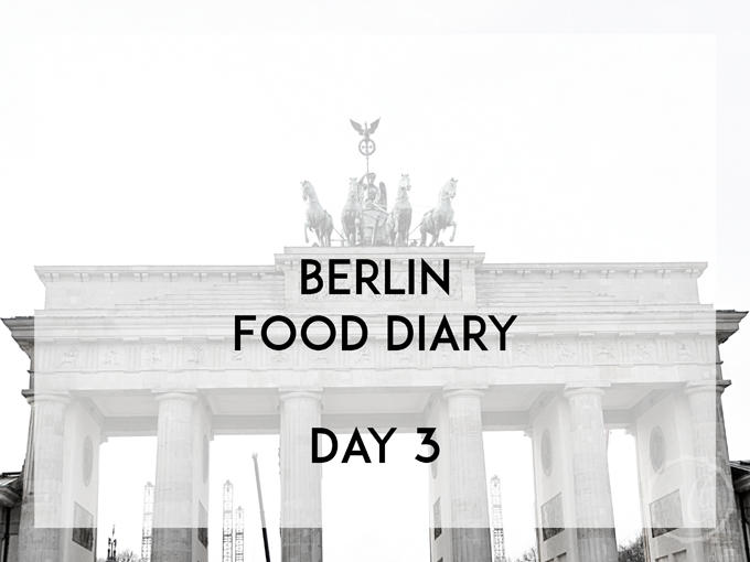 Berlin Food Diary Day 3