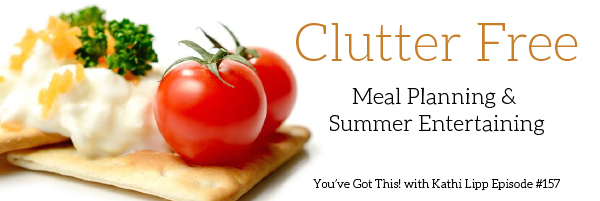 Podcast #157-Clutter Free Meal Planning and Summer Entertaining